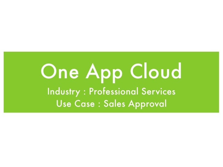 One App CloudIndustry : Professional Services  Use Case : Sales Approval