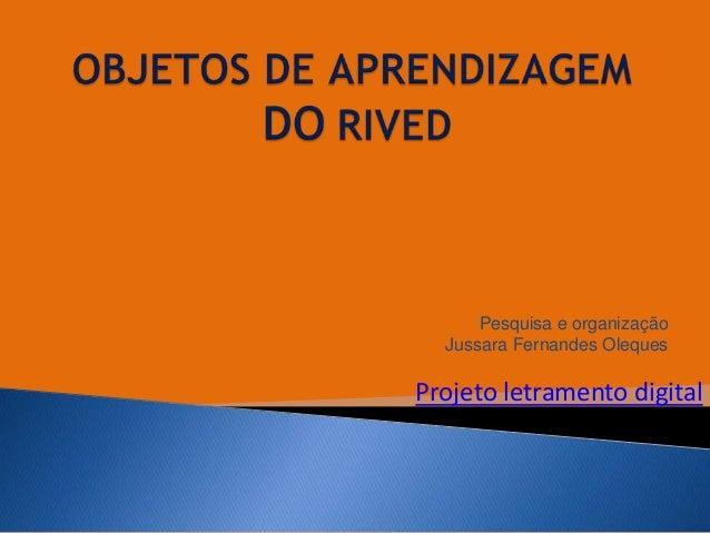 Pesquisa e organização Jussara Fernandes Oleques Projeto letramento digital