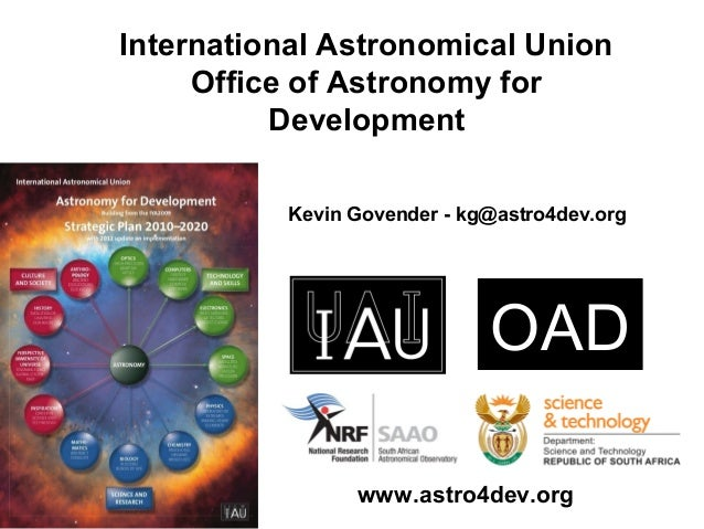 International Astronomical Union     Office of Astronomy for          Development          Kevin Govender - kg@astro4dev.o...
