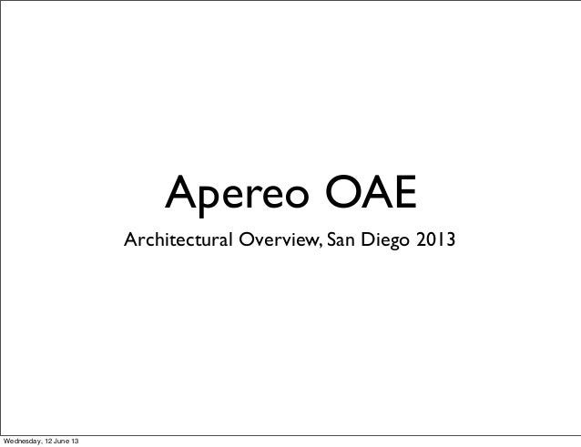 Apereo OAEArchitectural Overview, San Diego 2013Wednesday, 12 June 13