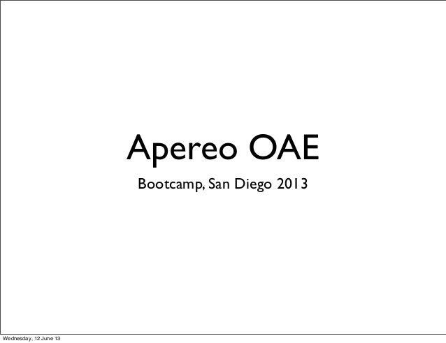 Apereo OAEBootcamp, San Diego 2013Wednesday, 12 June 13