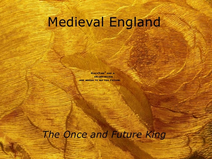 Medieval England               QuickTimeª and a                 decompressor       are needed to see this picture.The Once...