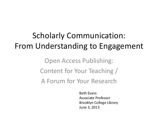 Scholarly Communication:From Understanding to EngagementOpen Access Publishing:Content for Your Teaching /A Forum for Your...