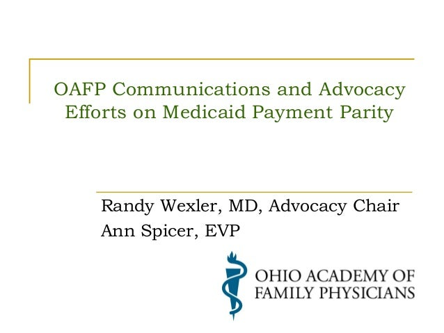 OAFP Communications and Advocacy Efforts on Medicaid Payment Parity  Randy Wexler, MD, Advocacy Chair Ann Spicer, EVP