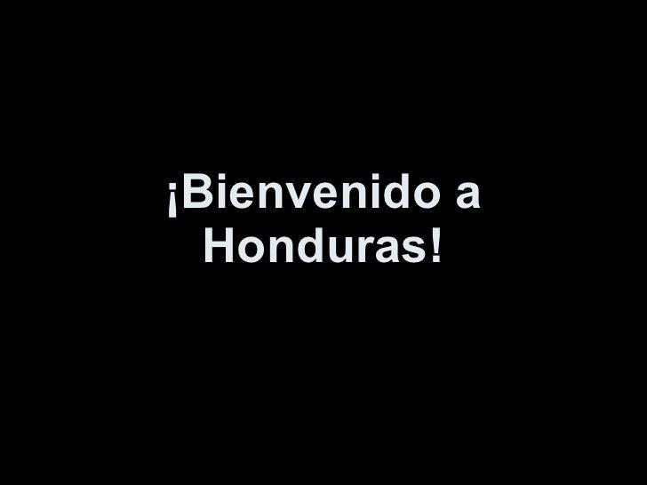¡Bienvenido a Honduras!