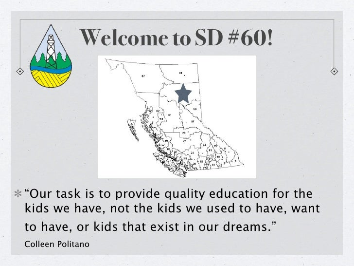 """Welcome to SD #60!     """"Our task is to provide quality education for the kids we have, not the kids we used to have, want ..."""