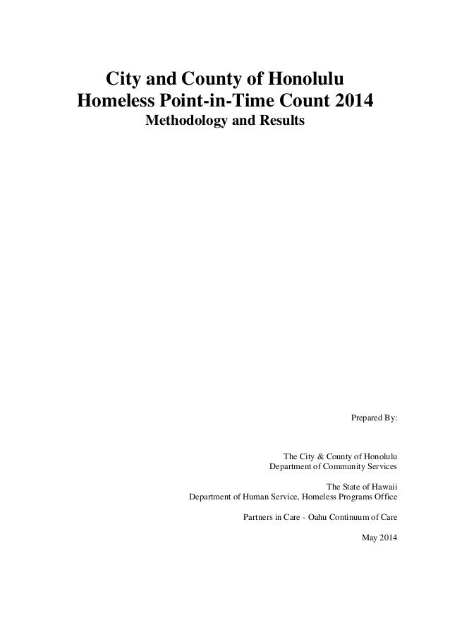City and County of Honolulu Homeless Point-in-Time Count 2014 Methodology and Results Prepared By: The City & County of Ho...