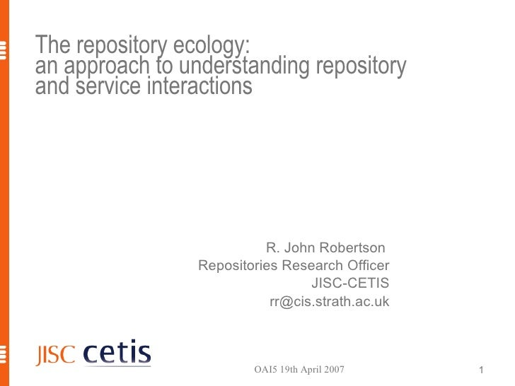 The repository ecology: an approach to understanding repository and service interactions  <ul><li>R. John Robertson  </li>...
