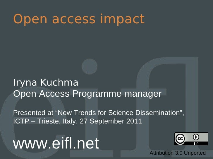 "Open access impactIryna KuchmaOpen Access Programme managerPresented at ""New Trends for Science Dissemination"",ICTP – Trie..."