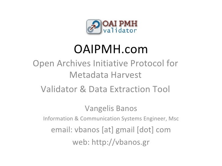 OAIPMH.com Vangelis Banos Information & Communication Systems Engineer, Msc email: vbanos [at] gmail [dot] com web: http:/...