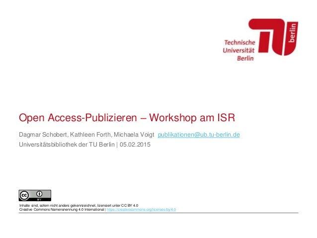 Open Access-Publizieren – Workshop am ISR Dagmar Schobert, Kathleen Forth, Michaela Voigt publikationen@ub.tu-berlin.de Un...