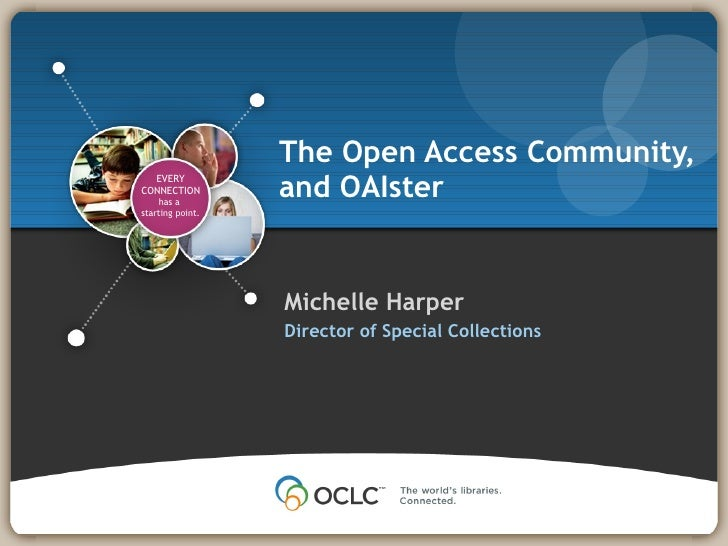 The Open Access Community, and OAIster <ul><li>Michelle Harper </li></ul><ul><li>Director of Special Collections </li></ul>