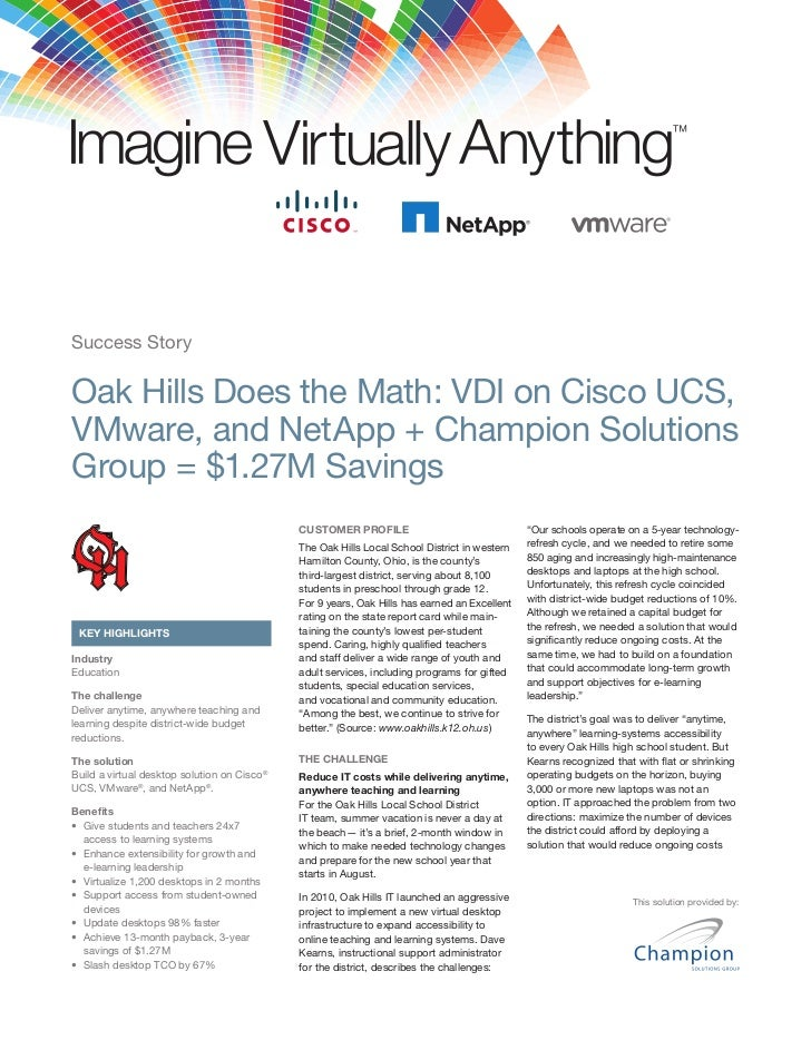 Success StoryOak Hills Does the Math: VDI on Cisco UCS,VMware, and NetApp + Champion SolutionsGroup = $1.27M Savings      ...