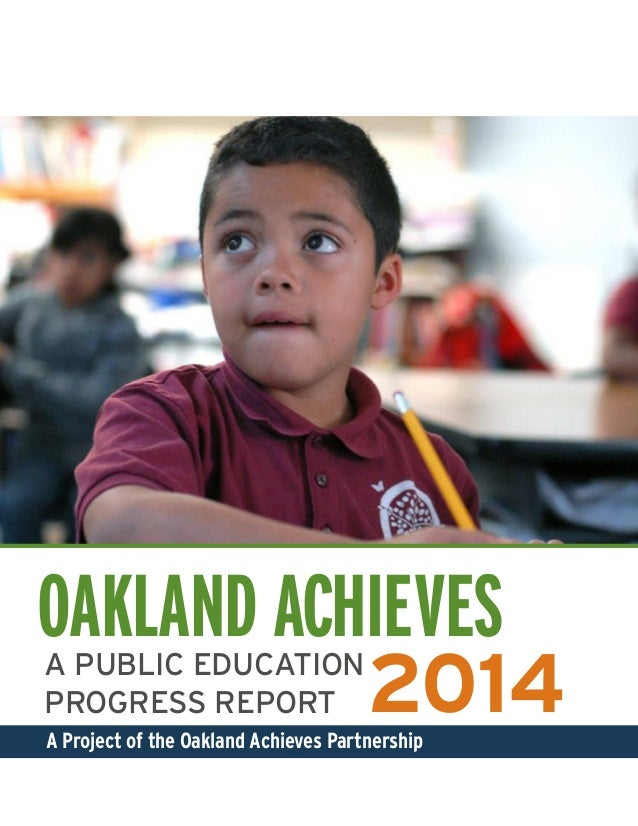 OAKLAND ACHIEVES 2014A PUBLIC EDUCATION PROGRESS REPORT A Project of the Oakland Achieves Partnership