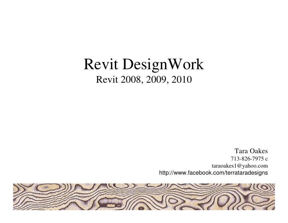 Revit DesignWork  Revit 2008, 2009, 2010                                                Tara Oakes                        ...