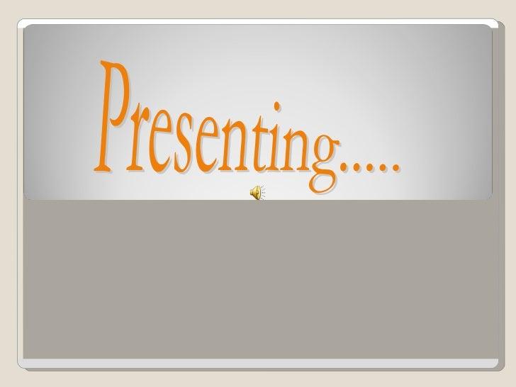 Presenting.....
