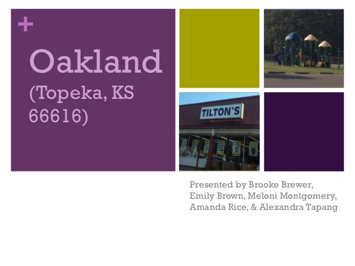 +Oakland(Topeka, KS66616)              Presented by Brooke Brewer,              Emily Brown, Meloni Montgomery,           ...