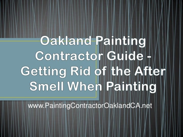 Oakland Painting Contractor Guide - Getting Rid of the After Smell When Painting
