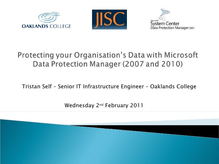 Wednesday 2 nd  February 2011 Tristan Self – Senior IT Infrastructure Engineer – Oaklands College
