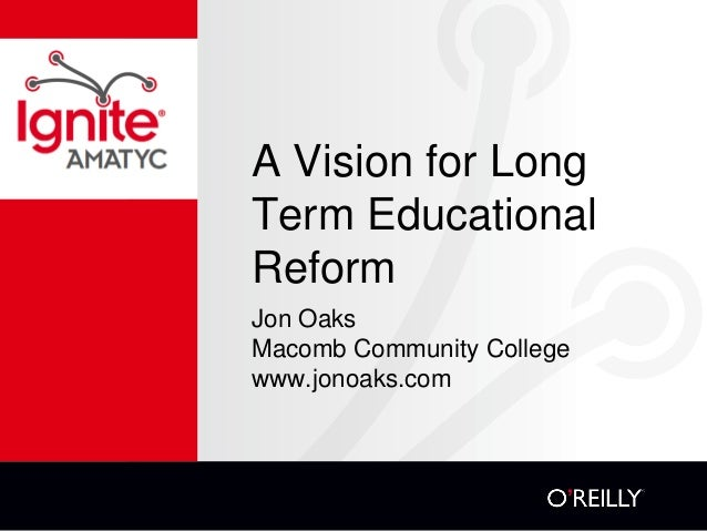 A Vision for LongTerm EducationalReformJon OaksMacomb Community Collegewww.jonoaks.com