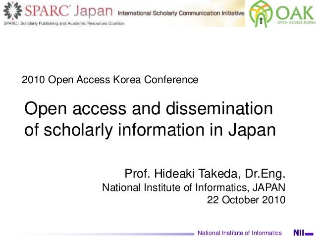 Open access and dissemination of scholarly information in Japan National Institute of Informatics Prof. Hideaki Takeda, Dr...