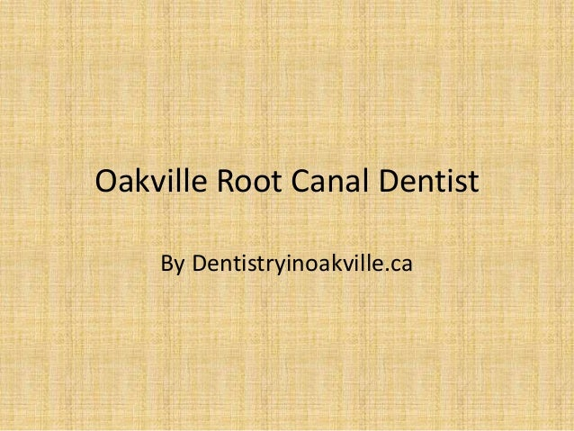 Oakville root canal dentist by dentistryinoakville.ca