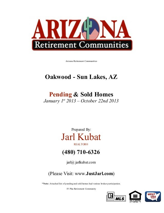 Arizona Retirement Communities  Oakwood - Sun Lakes, AZ Pending & Sold Homes January 1st 2013 – October 22nd 2013  Prepare...