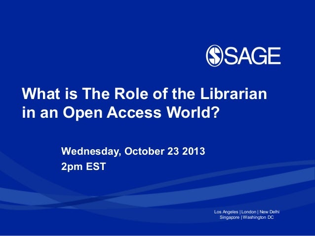 What is The Role of the Librarian in an Open Access World? Wednesday, October 23 2013 2pm EST  Los Angeles | London | New ...