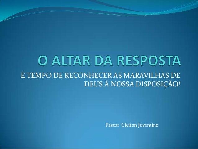 É TEMPO DE RECONHECER AS MARAVILHAS DEDEUS À NOSSA DISPOSIÇÃO!Pastor Cleiton Juventino