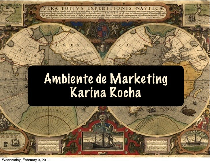 Ambiente de Marketing                           Karina RochaWednesday, February 9, 2011