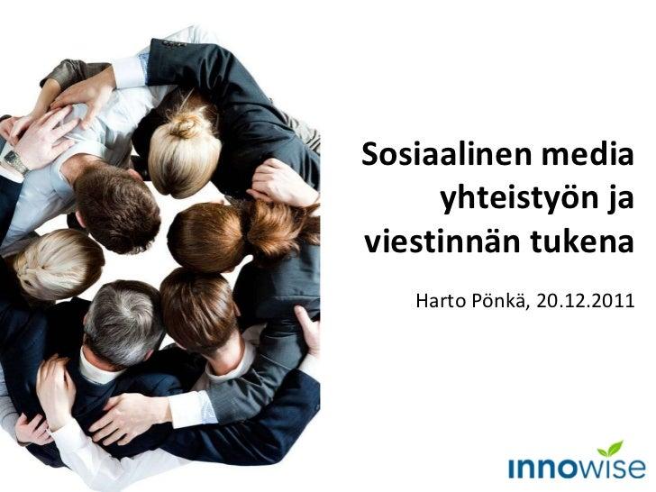 Sosiaalinen media yhteistyön ja viestinnän tukena Harto Pönkä, 20.12.2011