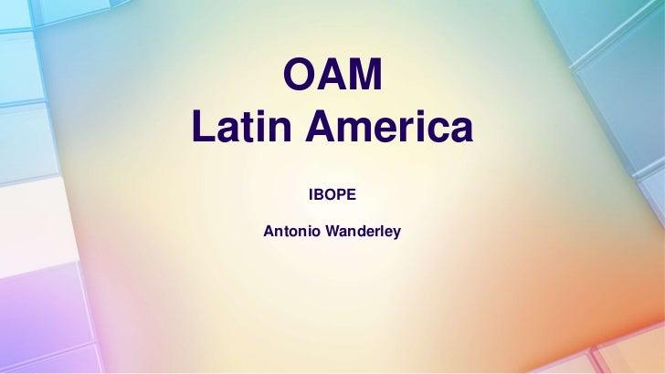 OAM Latin America<br />IBOPE<br />Antonio Wanderley<br />