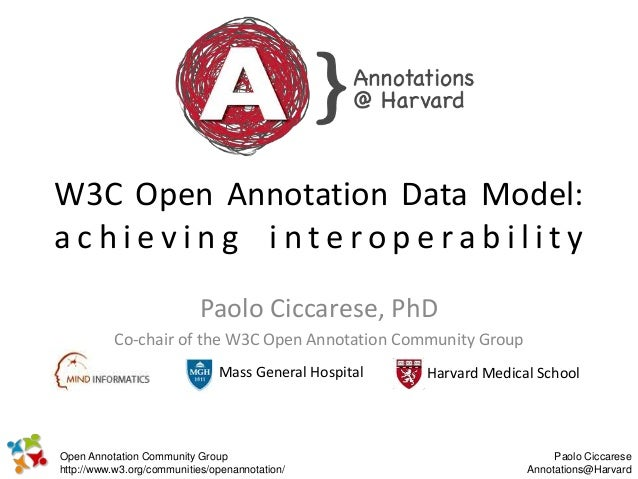W3C Open Annotation Data Model:     achieving interoperability                                   Paolo Ciccarese, PhD     ...