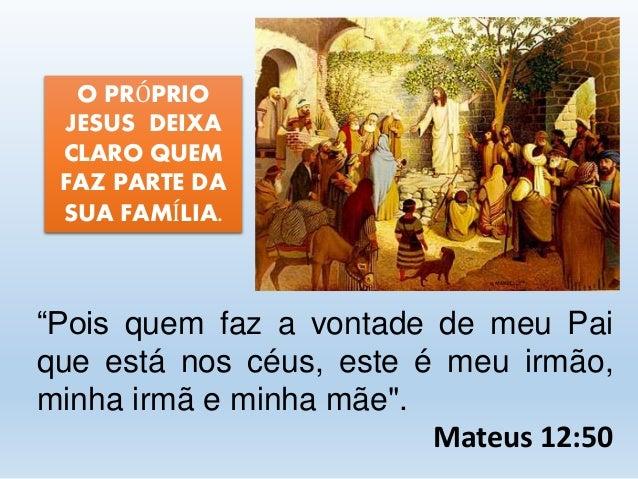"""Resultado de imagem para Quem faz a vontade de Deus, esse é meu irmão, minha irmã e minha mãe""""."""