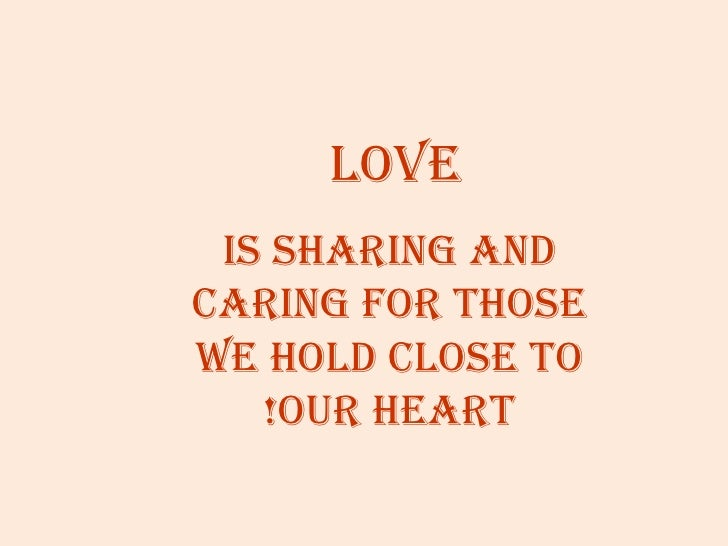 Love is sharing andcaring for thosewe hoLd cLose to   !our heart