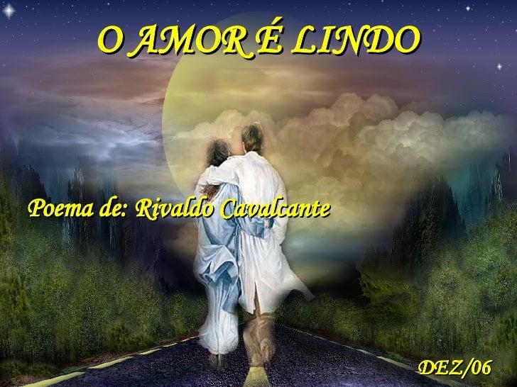 O AMOR É LINDO  Poema de: Rivaldo Cavalcante DEZ/06
