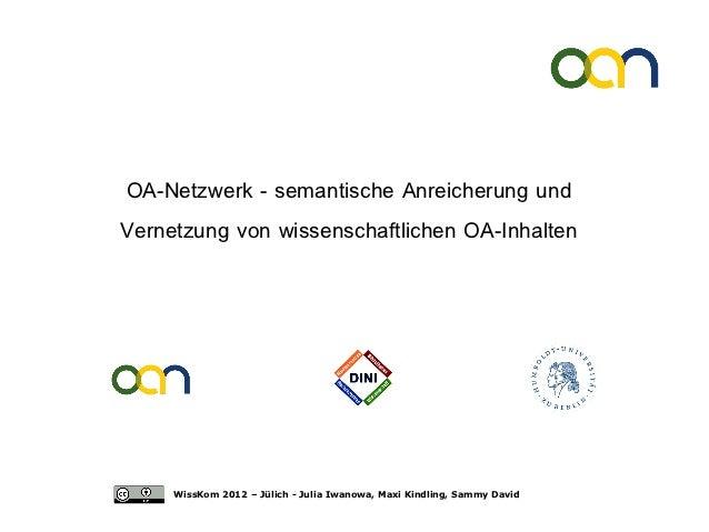 OA-Netzwerk - semantische Anreicherung undVernetzung von wissenschaftlichen OA-Inhalten     WissKom 2012 – Jülich - Julia ...
