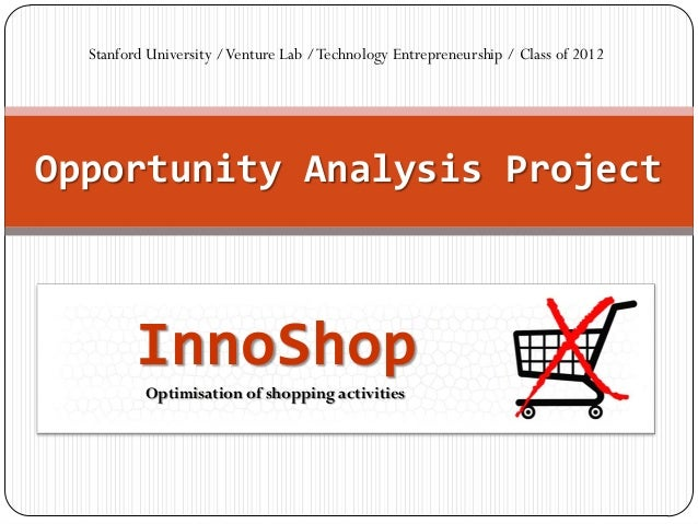 Stanford University / Venture Lab / Technology Entrepreneurship / Class of 2012Opportunity Analysis Project         InnoSh...