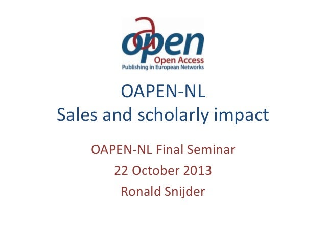OAPEN-NL Sales and scholarly impact OAPEN-NL Final Seminar 22 October 2013 Ronald Snijder