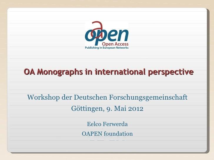 OA Monographs in international perspectiveWorkshop der Deutschen Forschungsgemeinschaft            Göttingen, 9. Mai 2012 ...