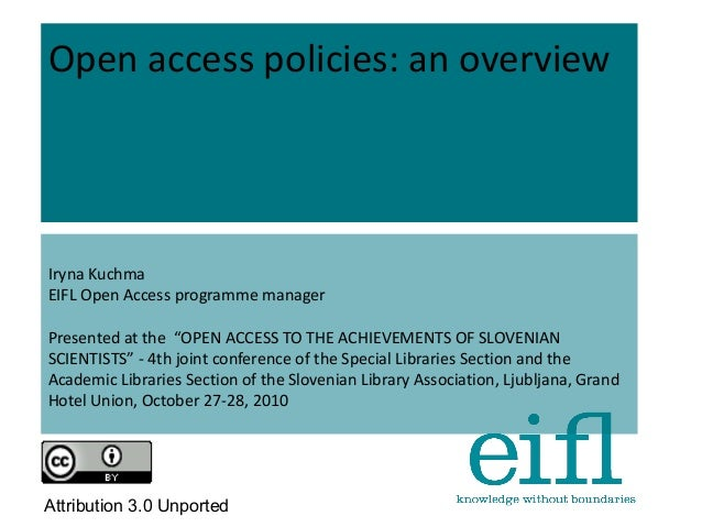 "Open access policies: an overview Iryna Kuchma EIFL Open Access programme manager Presented at the ""OPEN ACCESS TO THE ACH..."