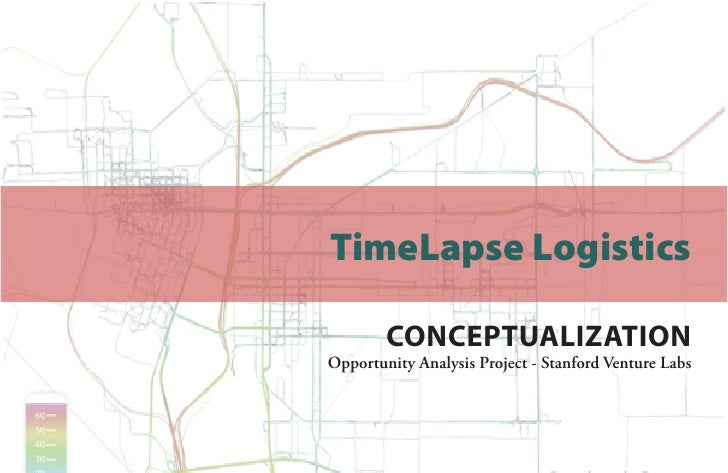 TimeLapse Logistics        ConceptualizationOpportunity Analysis Project - Stanford Venture Labs