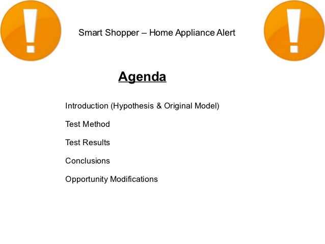 Smart Shopper – Home Appliance Alert               AgendaIntroduction (Hypothesis & Original Model)Test MethodTest Results...