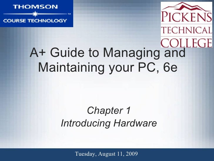 A+ Guide to Managing and Maintaining your PC, 6e Chapter 1 Introducing Hardware Tuesday, August 11, 2009