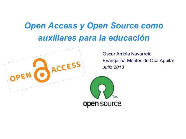 Open Access y Open Source como auxiliares para la educación Oscar Arriola Navarrete Evangelina Montes de Oca Aguilar Julio...
