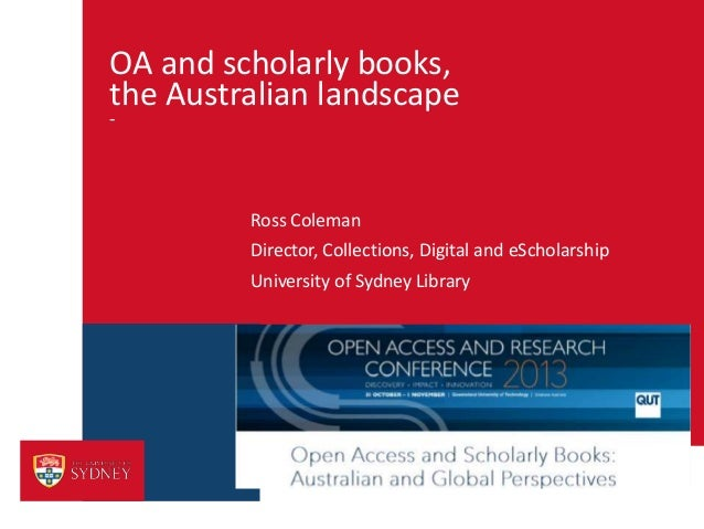 OA and scholarly books, the Australian landscape -  Ross Coleman Director, Collections, Digital and eScholarship Universit...