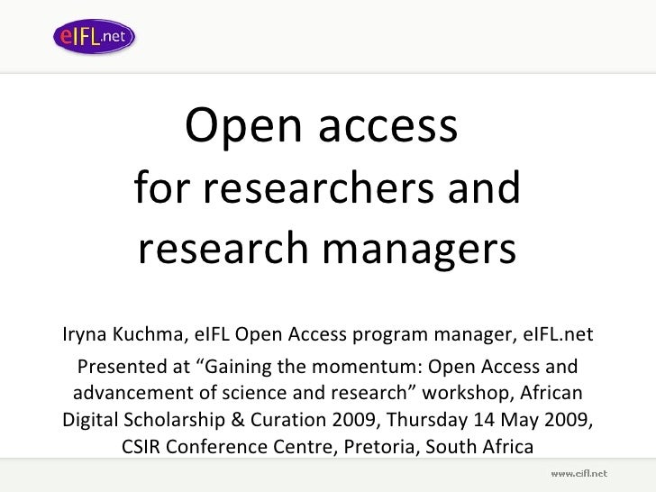 Open access  for researchers and research managers Iryna Kuchma, eIFL Open Access program manager, eIFL.net Presented at  ...