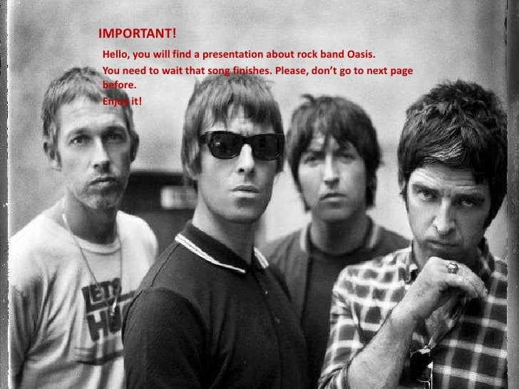 IMPORTANT!<br />Hello, youwillfind a presentationabout rock band Oasis.<br />Youneedtowaitthatsongfinishes. Please, don'tg...