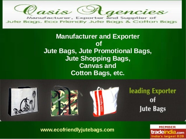 Manufacturer and Exporter of Jute Bags, Jute Promotional Bags, Jute Shopping Bags, Canvas and Cotton Bags, etc. www.ecofri...