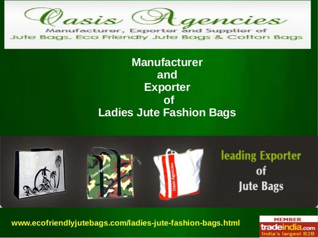 Manufacturer and Exporter of Ladies Jute Fashion Bags www.ecofriendlyjutebags.com/ladies-jute-fashion-bags.html